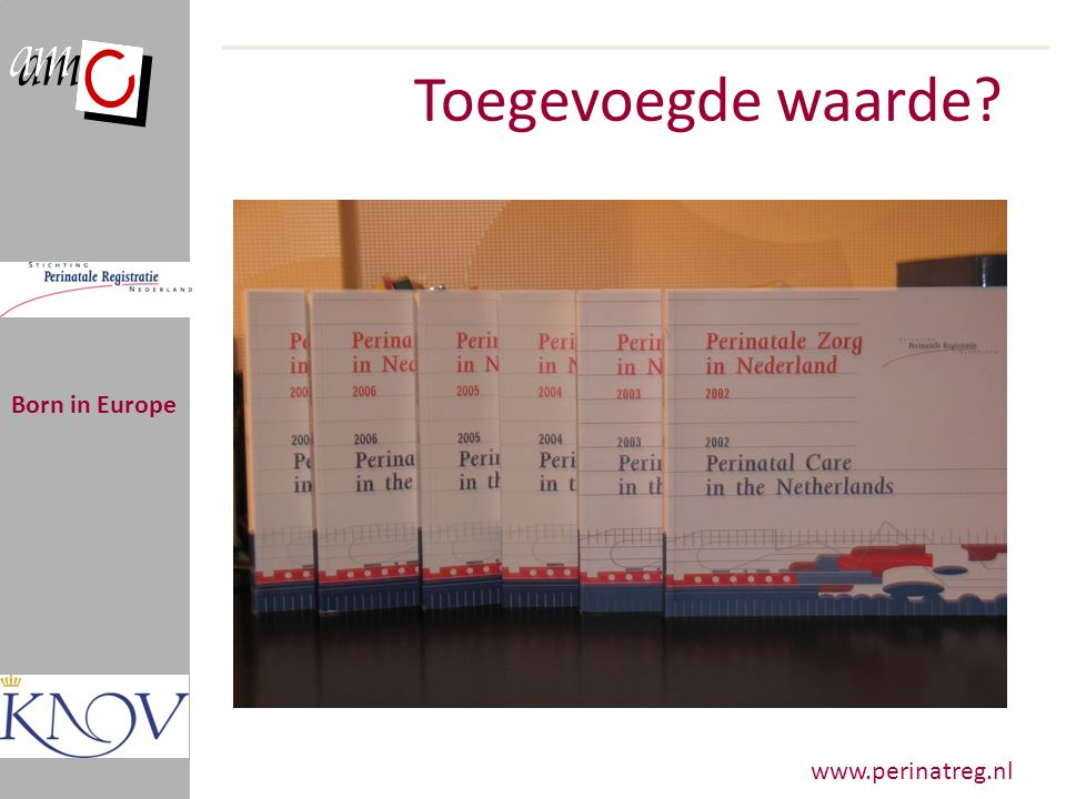 Toegevoegde waarde Born in Europe www.perinatreg.nl