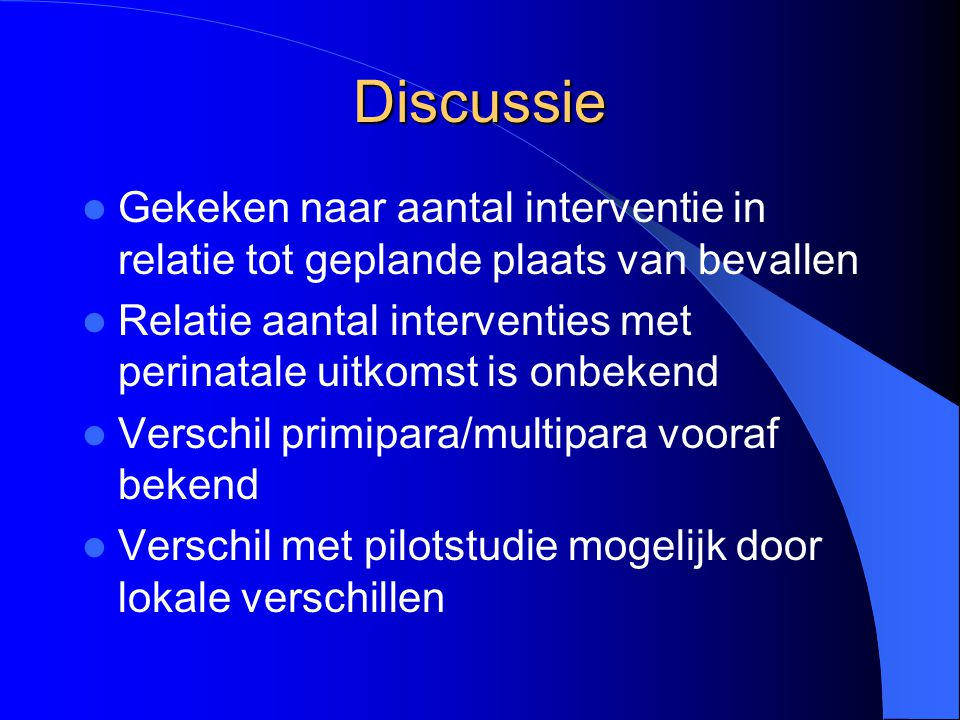Discussie Gekeken naar aantal interventie in relatie tot geplande plaats van bevallen.
