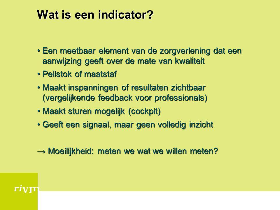 Wat is een indicator Een meetbaar element van de zorgverlening dat een aanwijzing geeft over de mate van kwaliteit.