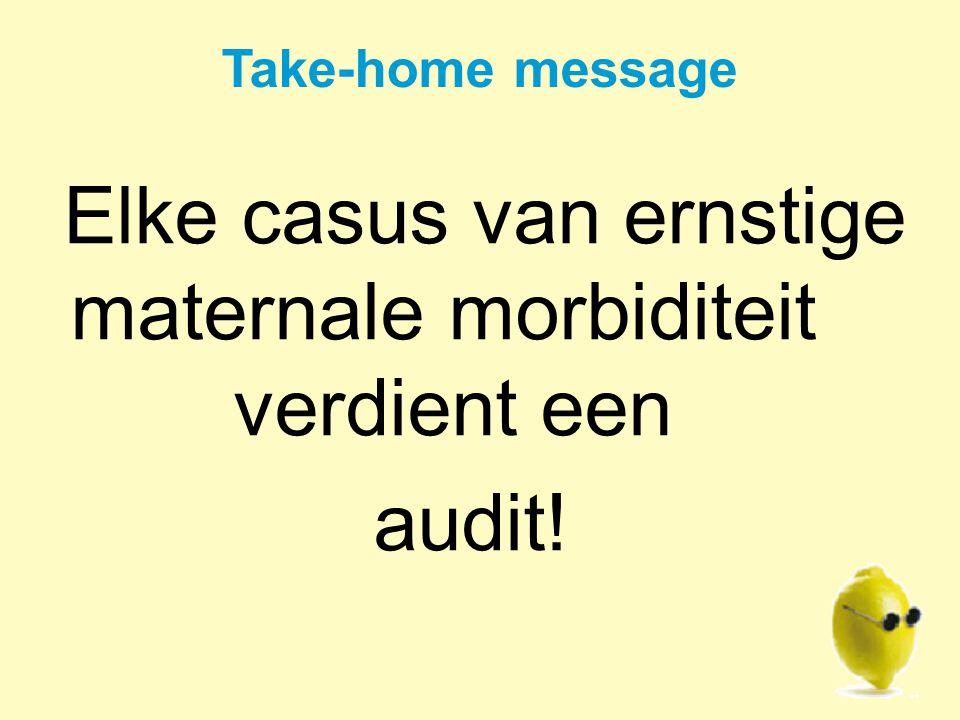 Elke casus van ernstige maternale morbiditeit verdient een audit!