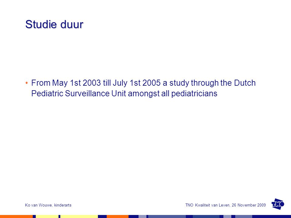 Studie duur From May 1st 2003 till July 1st 2005 a study through the Dutch Pediatric Surveillance Unit amongst all pediatricians.