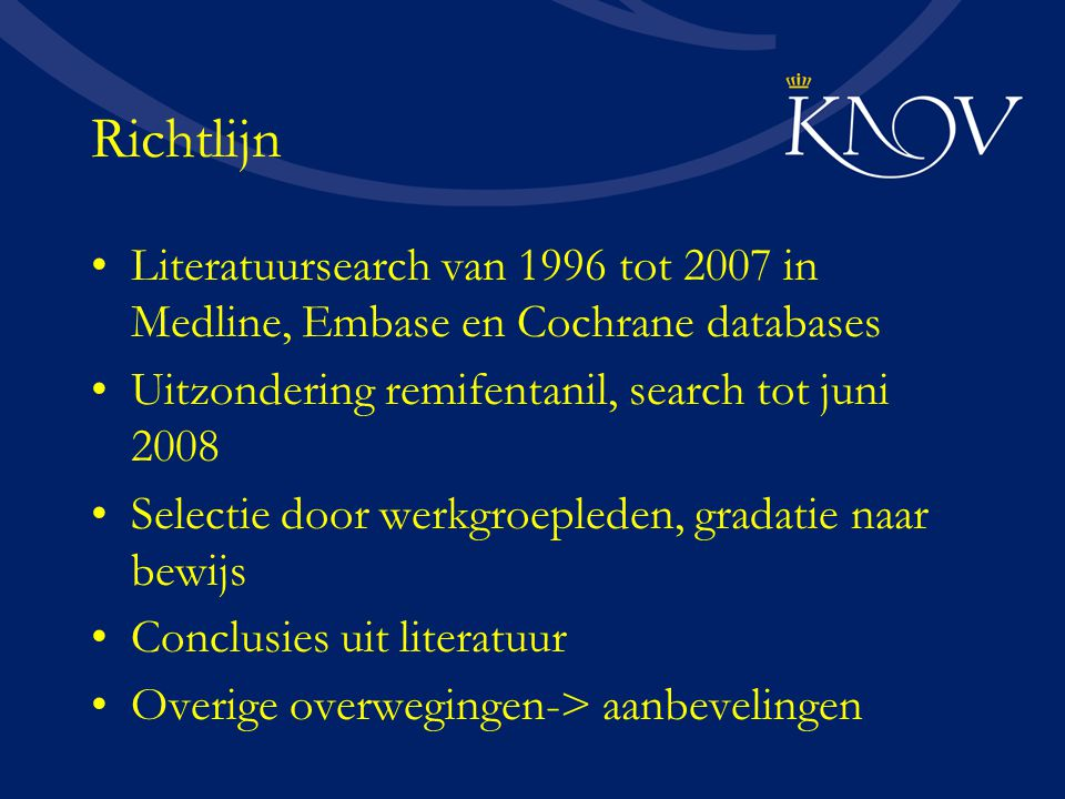 Richtlijn Literatuursearch van 1996 tot 2007 in Medline, Embase en Cochrane databases. Uitzondering remifentanil, search tot juni 2008.