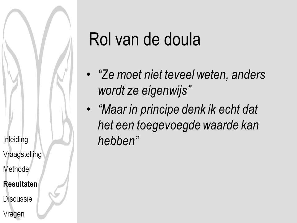 Rol van de doula Ze moet niet teveel weten, anders wordt ze eigenwijs Maar in principe denk ik echt dat het een toegevoegde waarde kan hebben