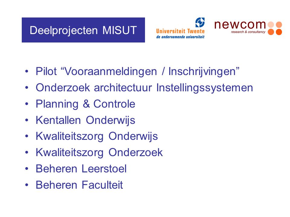 Deelprojecten MISUT Pilot Vooraanmeldingen / Inschrijvingen Onderzoek architectuur Instellingssystemen.