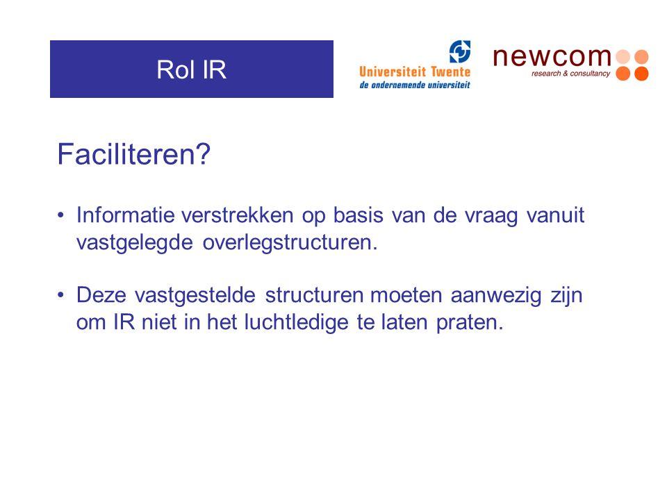 Rol IR Faciliteren Informatie verstrekken op basis van de vraag vanuit vastgelegde overlegstructuren.