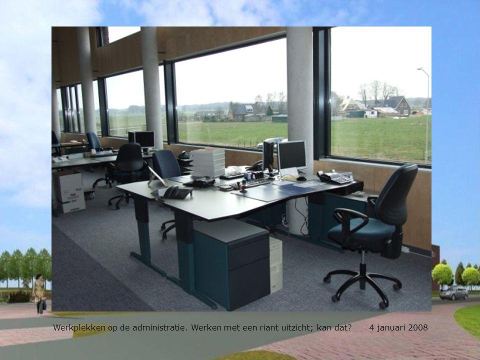 Werkplekken op de administratie. Werken met een riant uitzicht; kan dat 4 januari 2008