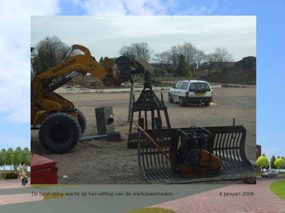 De bestrating wacht op hervatting van de werkzaamheden 4 januari 2008