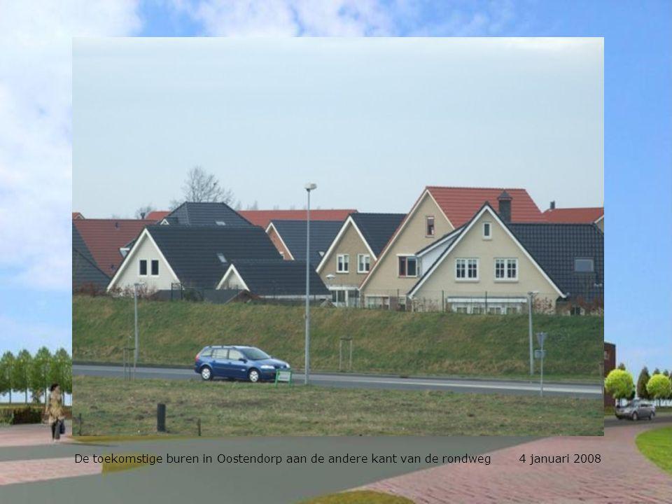 De toekomstige buren in Oostendorp aan de andere kant van de rondweg 4 januari 2008