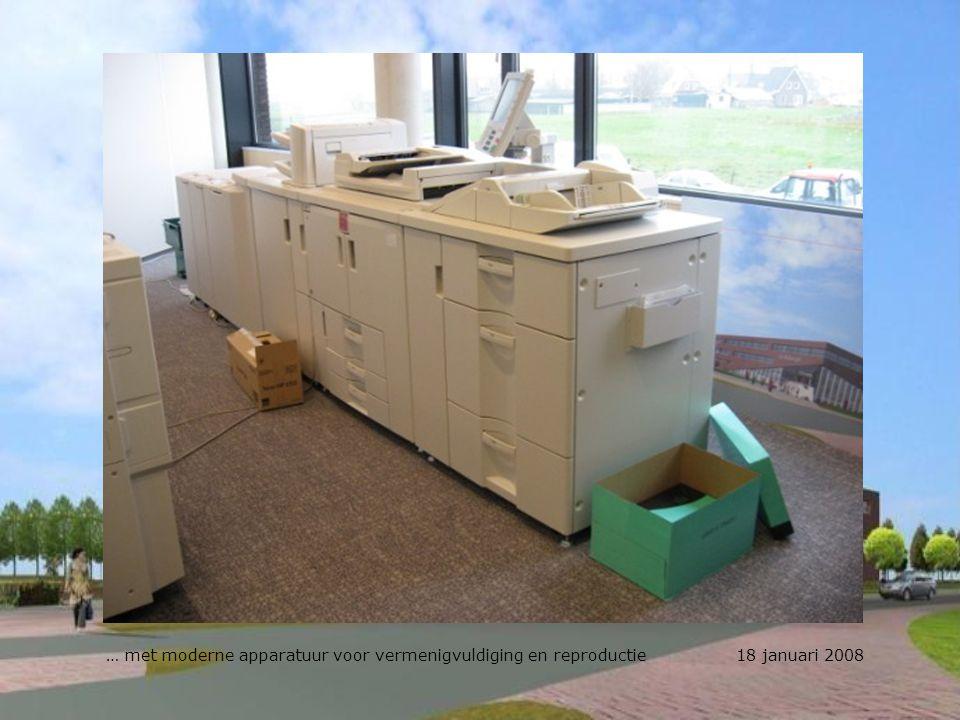 … met moderne apparatuur voor vermenigvuldiging en reproductie 18 januari 2008
