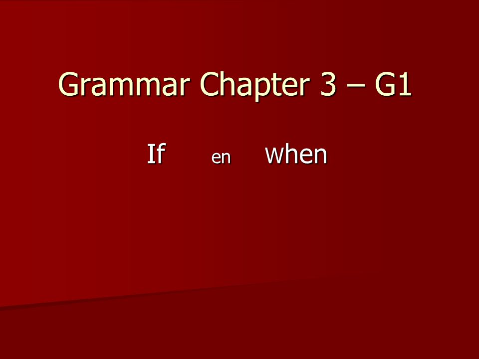 Grammar Chapter 3 – G1 If en When