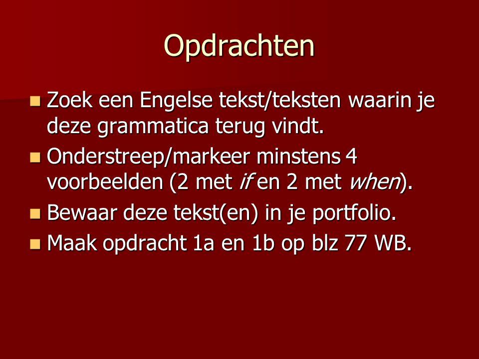 Opdrachten Zoek een Engelse tekst/teksten waarin je deze grammatica terug vindt.