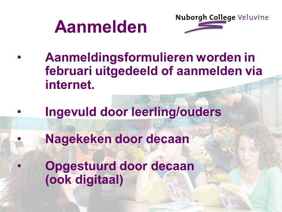 Aanmelden Aanmeldingsformulieren worden in februari uitgedeeld of aanmelden via internet. Ingevuld door leerling/ouders.