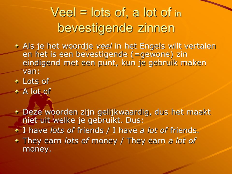 Veel = lots of, a lot of in bevestigende zinnen