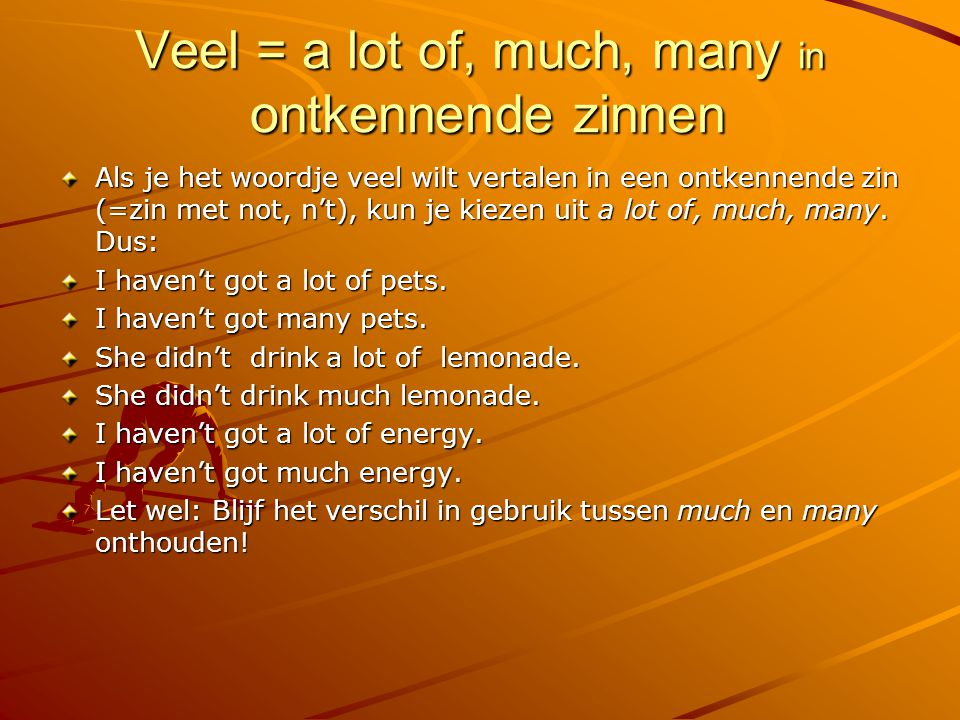 Veel = a lot of, much, many in ontkennende zinnen