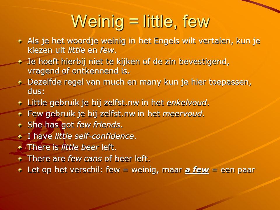Weinig = little, few Als je het woordje weinig in het Engels wilt vertalen, kun je kiezen uit little en few.