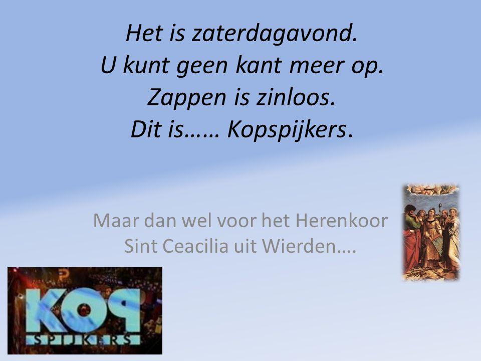 Maar dan wel voor het Herenkoor Sint Ceacilia uit Wierden….