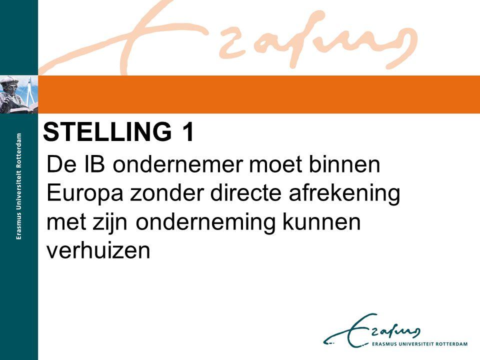 Stelling 1 De IB ondernemer moet binnen Europa zonder directe afrekening met zijn onderneming kunnen verhuizen.