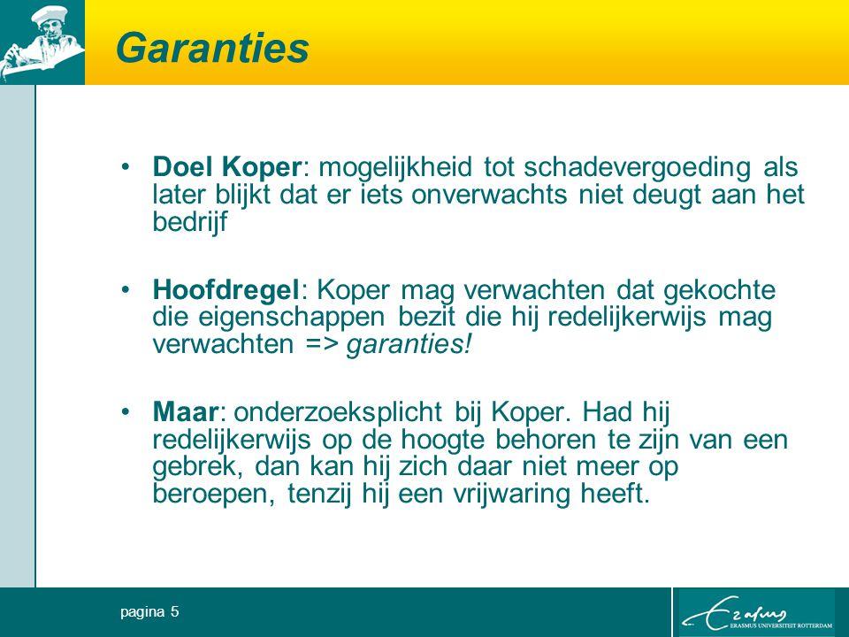 Garanties Doel Koper: mogelijkheid tot schadevergoeding als later blijkt dat er iets onverwachts niet deugt aan het bedrijf.