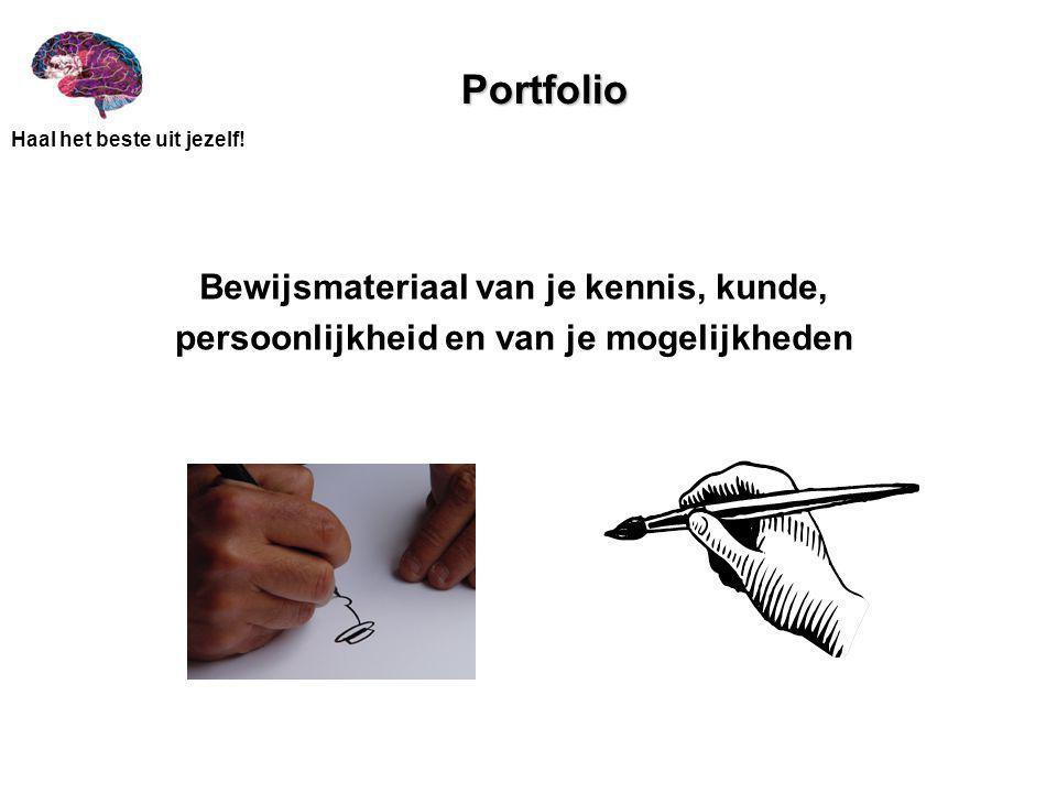 Portfolio Bewijsmateriaal van je kennis, kunde, persoonlijkheid en van je mogelijkheden