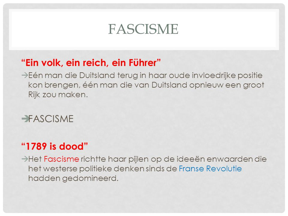 Fascisme Ein volk, ein reich, ein Führer FASCISME 1789 is dood