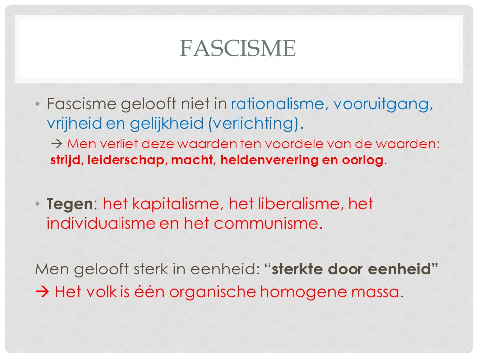 Fascisme Fascisme gelooft niet in rationalisme, vooruitgang, vrijheid en gelijkheid (verlichting).