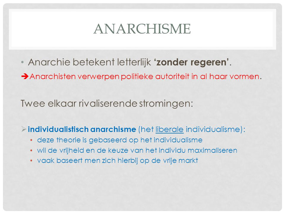 Anarchisme Anarchie betekent letterlijk 'zonder regeren'.