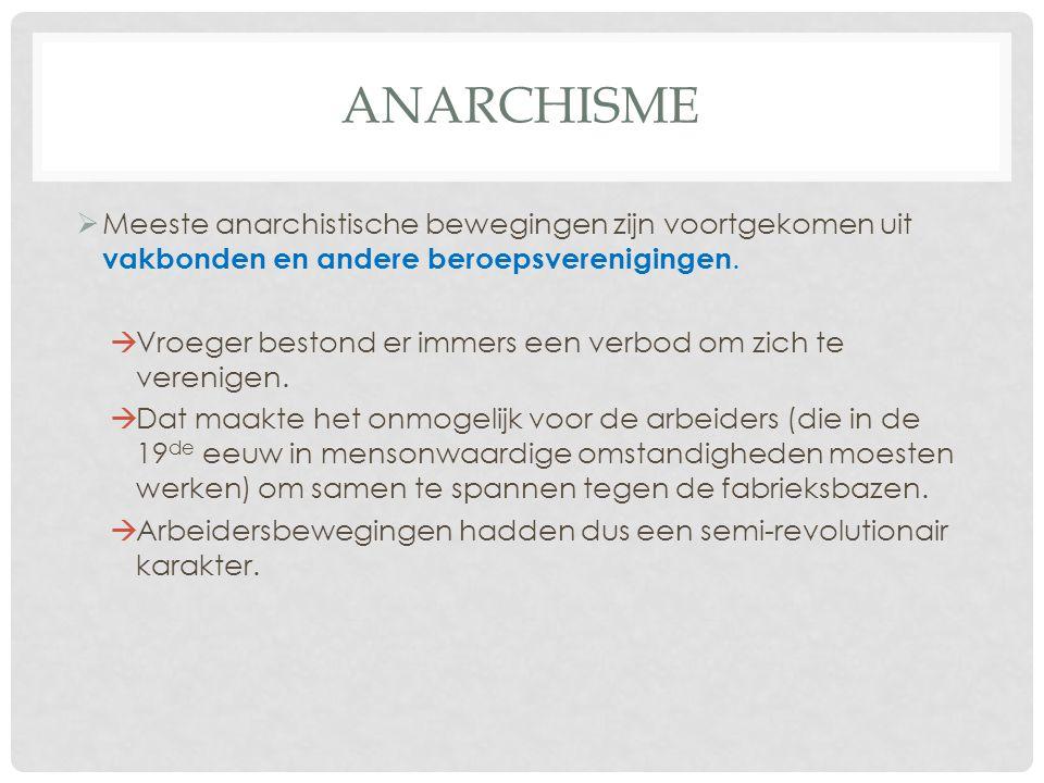 Anarchisme Meeste anarchistische bewegingen zijn voortgekomen uit vakbonden en andere beroepsverenigingen.