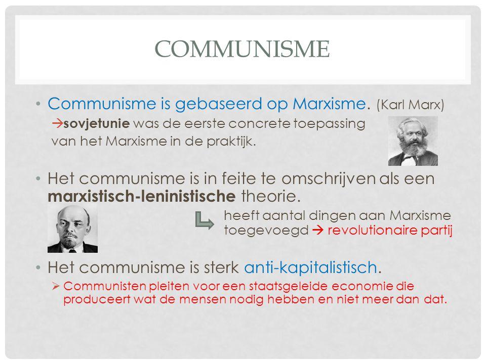 Communisme Communisme is gebaseerd op Marxisme. (Karl Marx)