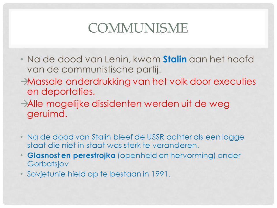communisme Na de dood van Lenin, kwam Stalin aan het hoofd van de communistische partij.