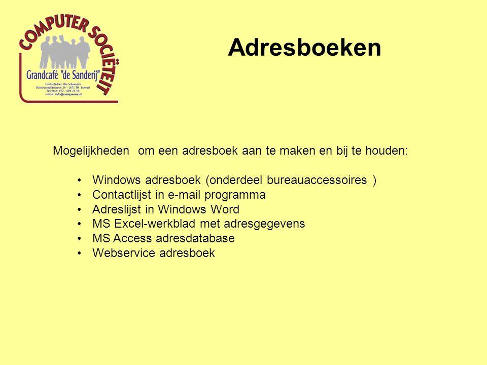 Adresboeken Mogelijkheden om een adresboek aan te maken en bij te houden: Windows adresboek (onderdeel bureauaccessoires )