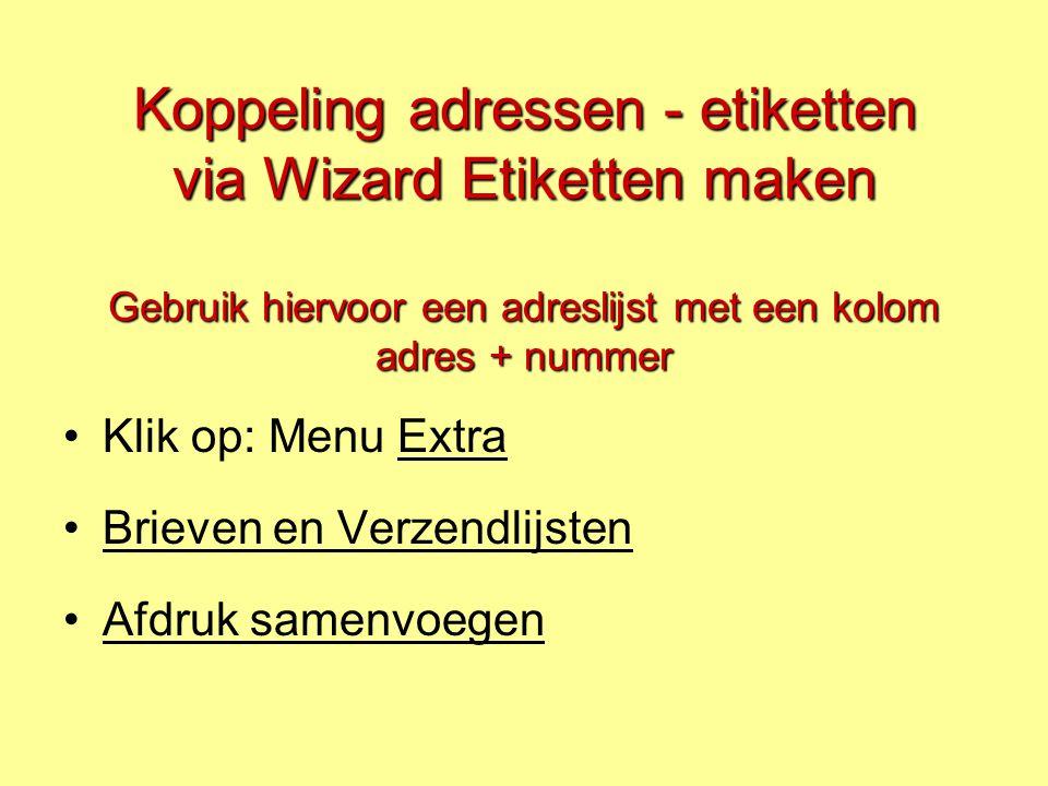 Koppeling adressen - etiketten via Wizard Etiketten maken Gebruik hiervoor een adreslijst met een kolom adres + nummer