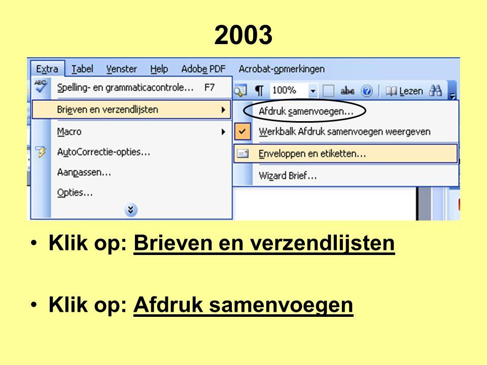 2003 Klik op: Brieven en verzendlijsten Klik op: Afdruk samenvoegen