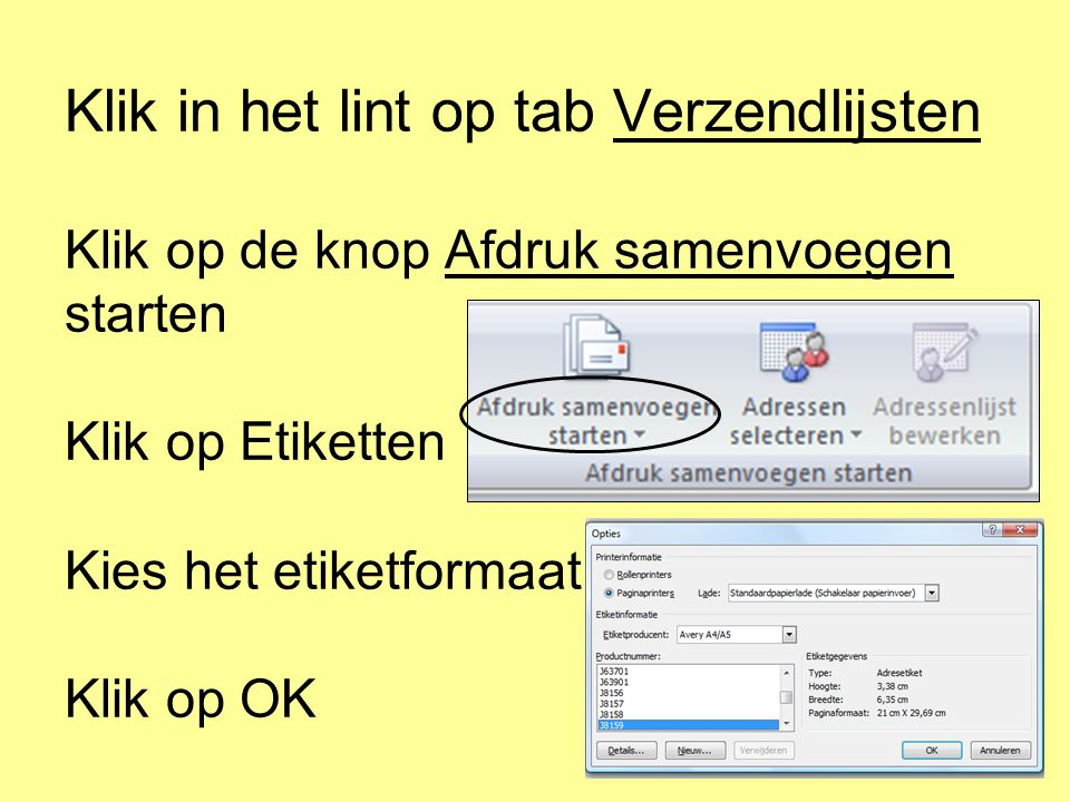 Klik in het lint op tab Verzendlijsten Klik op de knop Afdruk samenvoegen starten Klik op Etiketten Kies het etiketformaat Klik op OK
