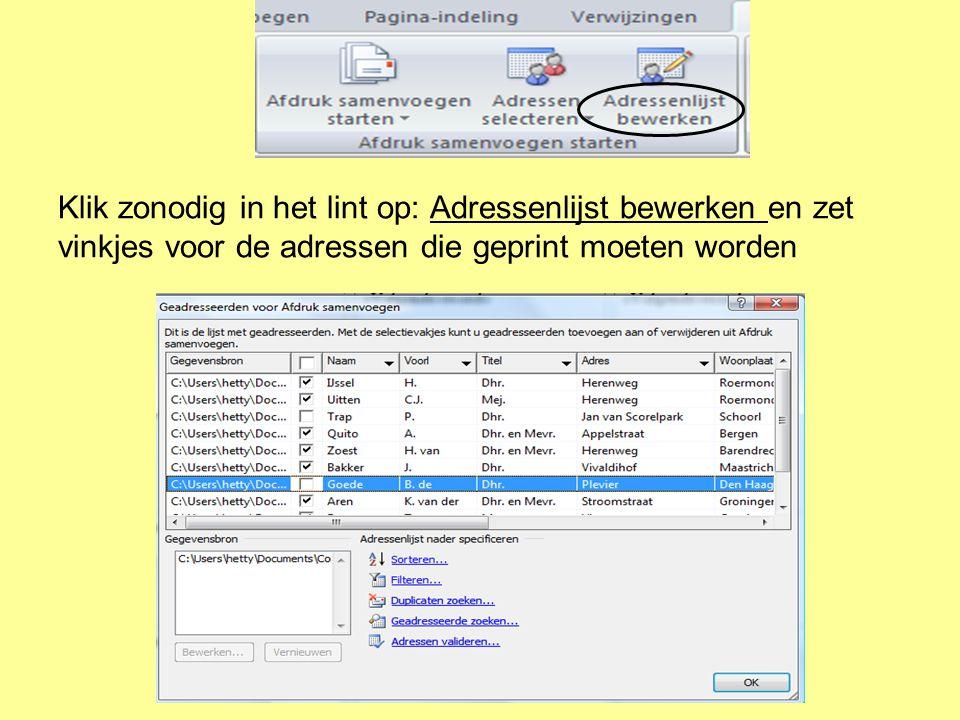 Klik zonodig in het lint op: Adressenlijst bewerken en zet vinkjes voor de adressen die geprint moeten worden