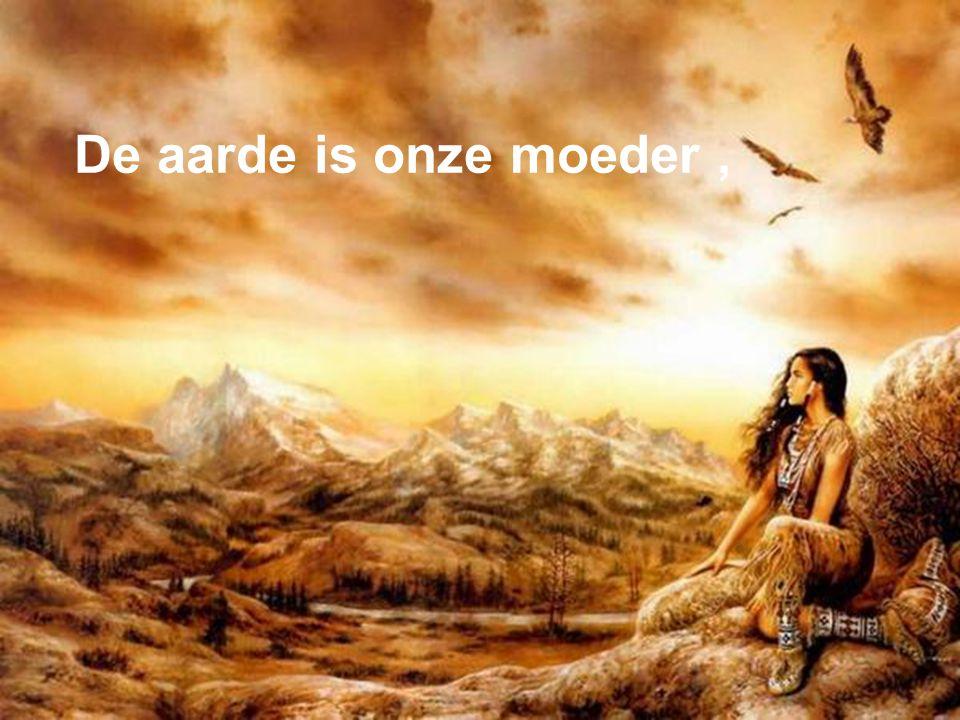 De aarde is onze moeder , De aarde is onze moeder ,