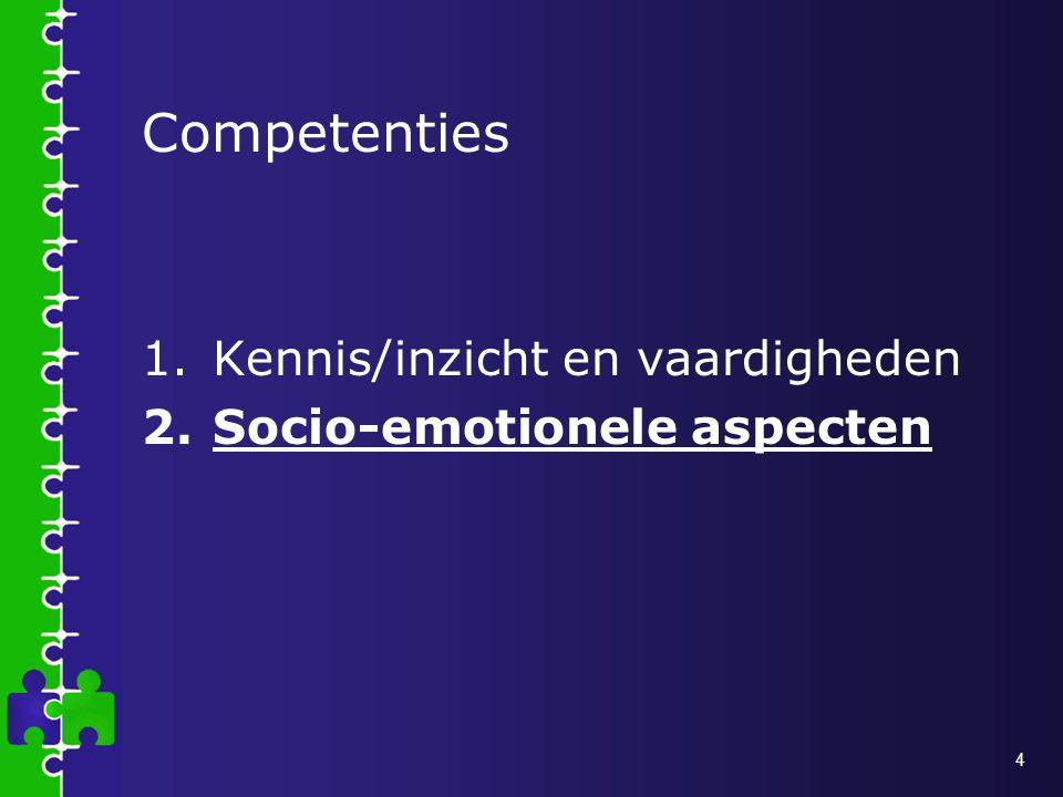 Competenties Kennis/inzicht en vaardigheden Socio-emotionele aspecten