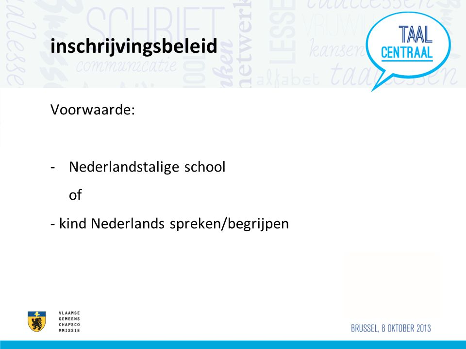 inschrijvingsbeleid Voorwaarde: Nederlandstalige school of