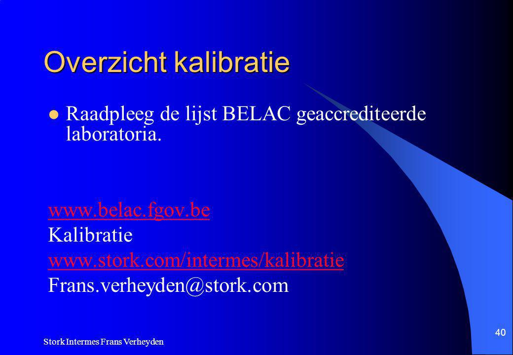 Overzicht kalibratie Raadpleeg de lijst BELAC geaccrediteerde laboratoria. www.belac.fgov.be. Kalibratie.