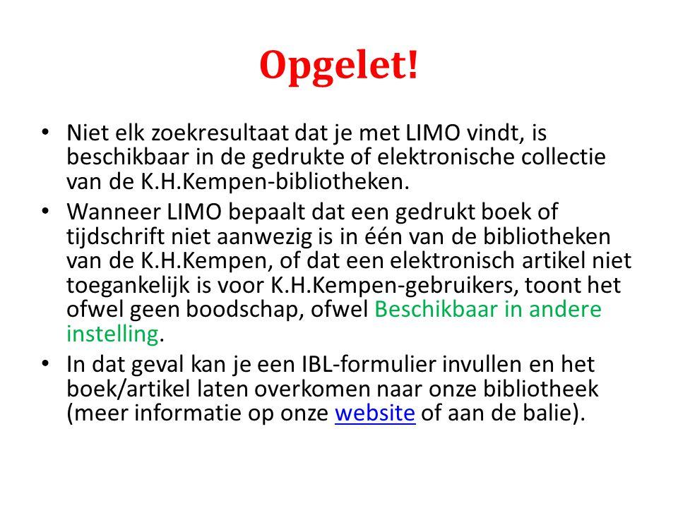 Opgelet! Niet elk zoekresultaat dat je met LIMO vindt, is beschikbaar in de gedrukte of elektronische collectie van de K.H.Kempen-bibliotheken.