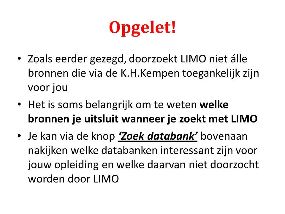 Opgelet! Zoals eerder gezegd, doorzoekt LIMO niet álle bronnen die via de K.H.Kempen toegankelijk zijn voor jou.