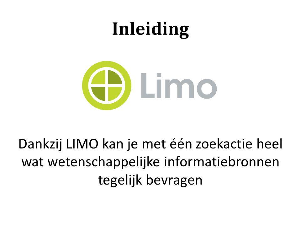Inleiding Dankzij LIMO kan je met één zoekactie heel wat wetenschappelijke informatiebronnen tegelijk bevragen.