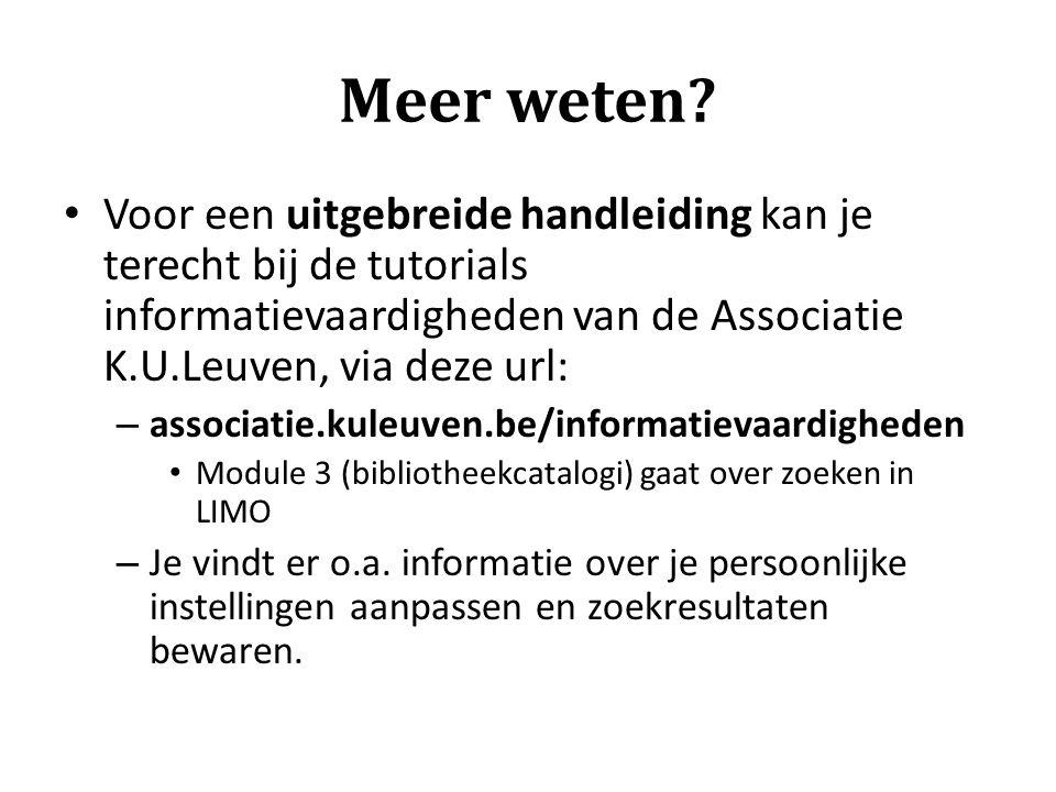Meer weten Voor een uitgebreide handleiding kan je terecht bij de tutorials informatievaardigheden van de Associatie K.U.Leuven, via deze url: