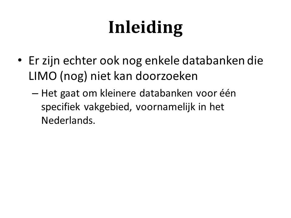 Inleiding Er zijn echter ook nog enkele databanken die LIMO (nog) niet kan doorzoeken.