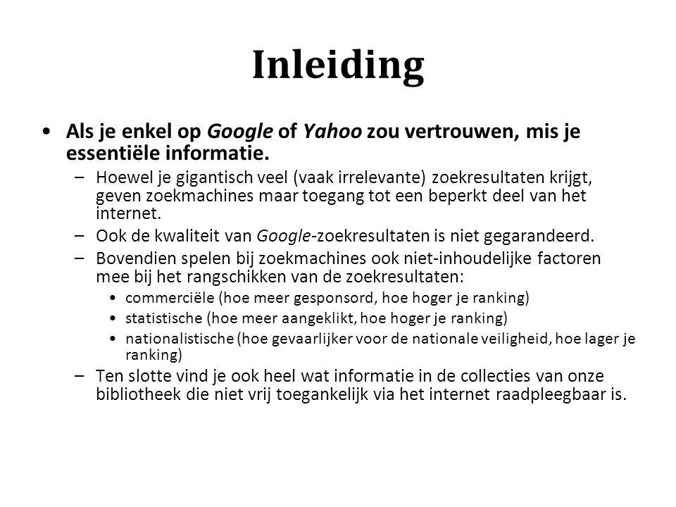 Inleiding Als je enkel op Google of Yahoo zou vertrouwen, mis je essentiële informatie.