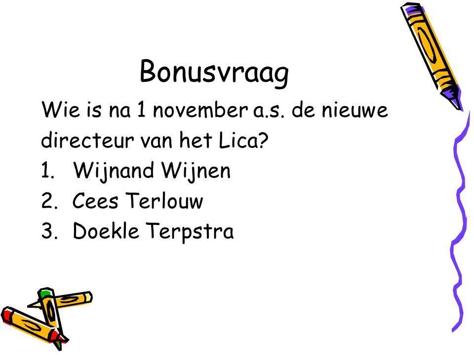 Bonusvraag Wie is na 1 november a.s. de nieuwe directeur van het Lica