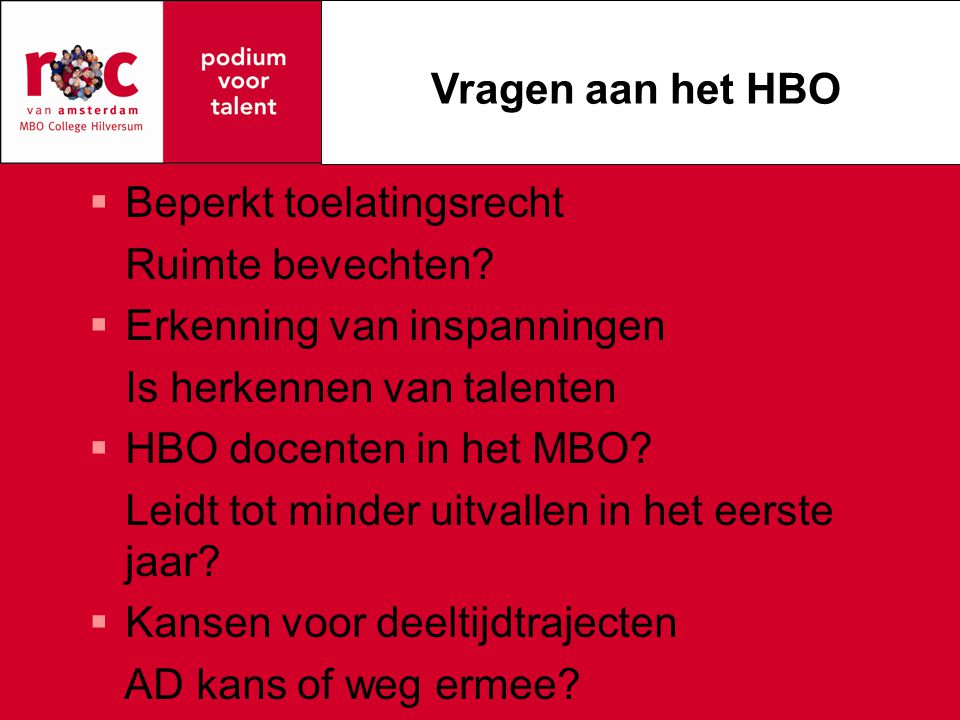Vragen aan het HBO Beperkt toelatingsrecht. Ruimte bevechten Erkenning van inspanningen. Is herkennen van talenten.