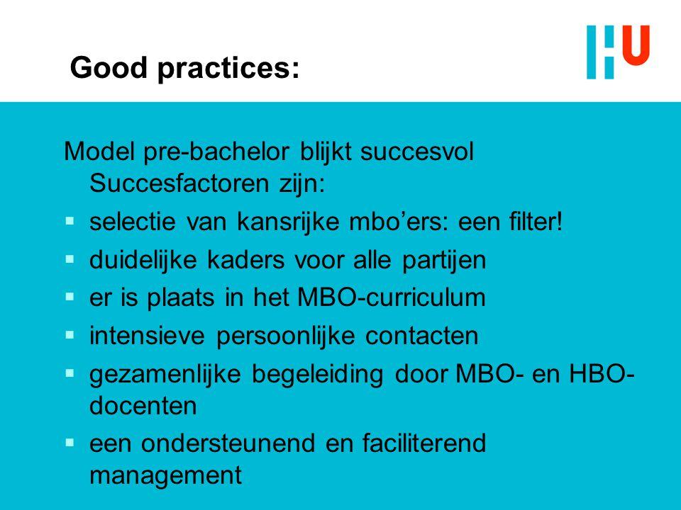 Good practices: Model pre-bachelor blijkt succesvol Succesfactoren zijn: selectie van kansrijke mbo'ers: een filter!
