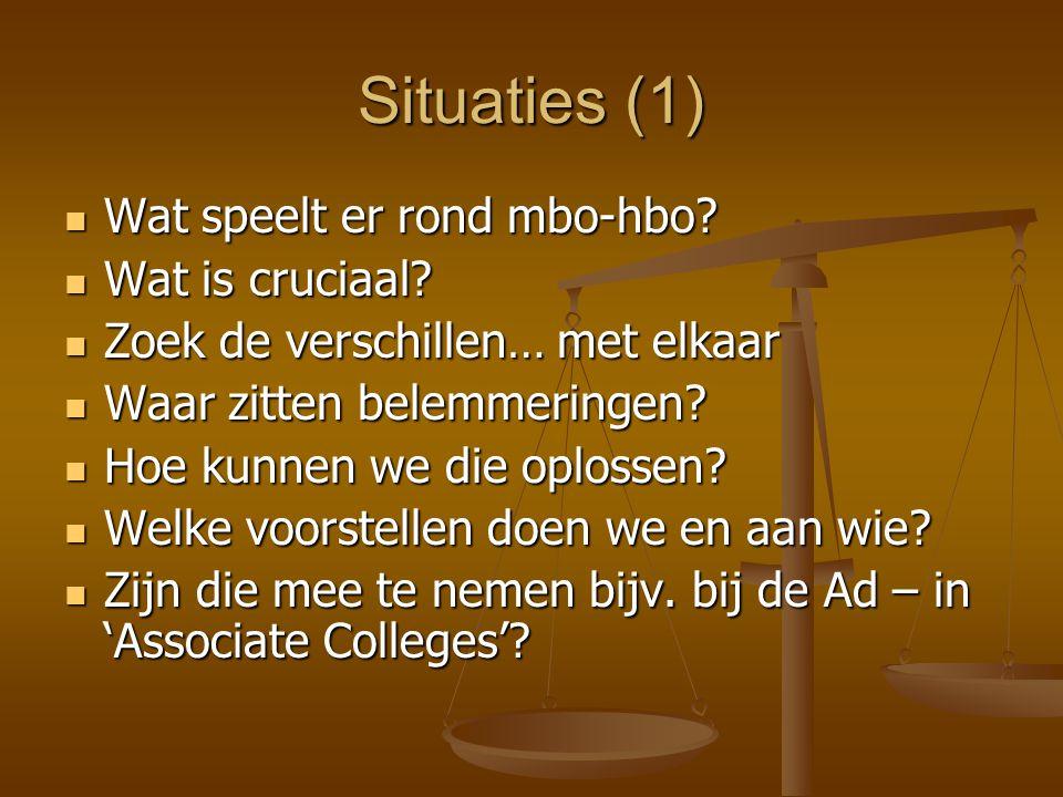 Situaties (1) Wat speelt er rond mbo-hbo Wat is cruciaal