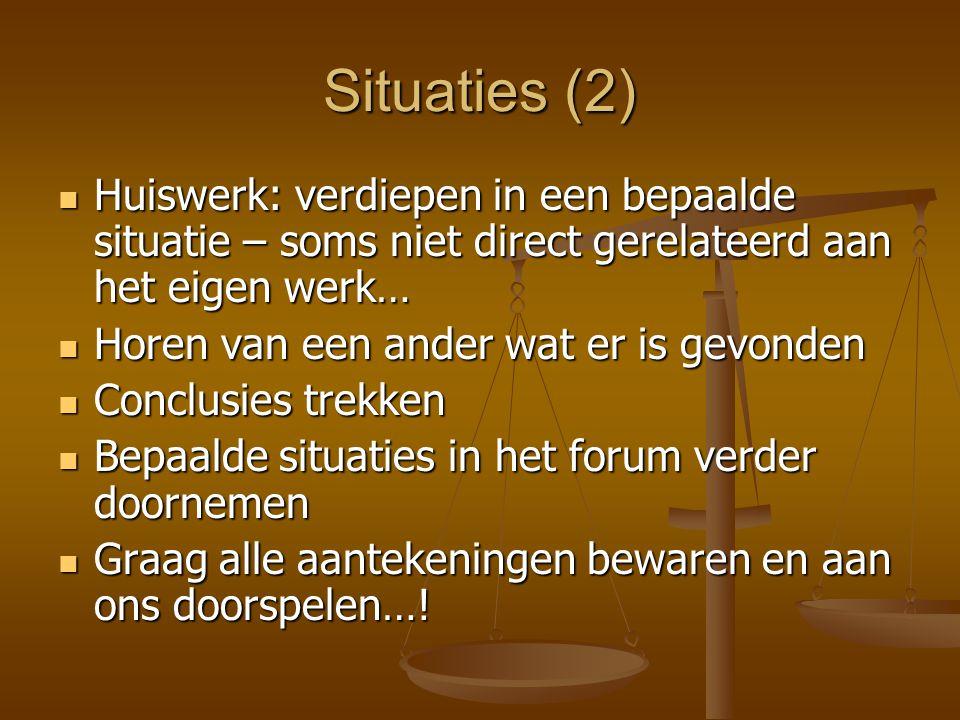 Situaties (2) Huiswerk: verdiepen in een bepaalde situatie – soms niet direct gerelateerd aan het eigen werk…