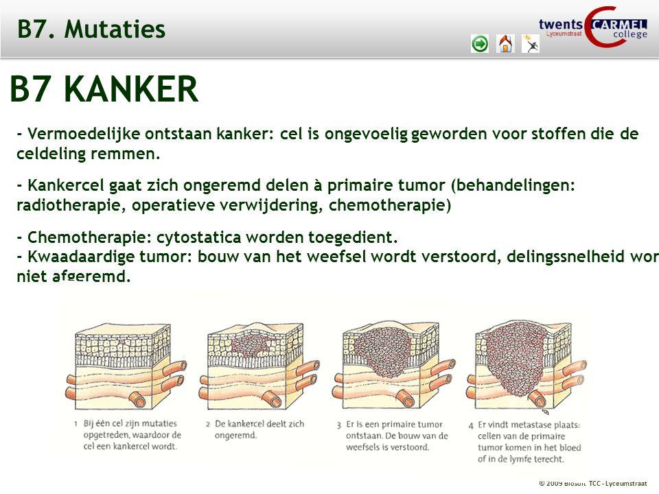 B7. Mutaties B7 KANKER. - Vermoedelijke ontstaan kanker: cel is ongevoelig geworden voor stoffen die de.